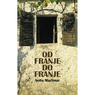 Anita Martinac - Od Franje do Franje