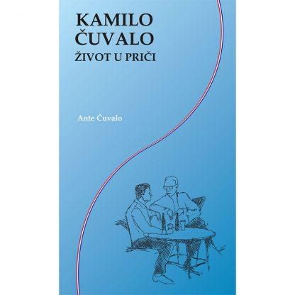 Ante Čuvalo - Kamilo Čuvalo - Život u priči
