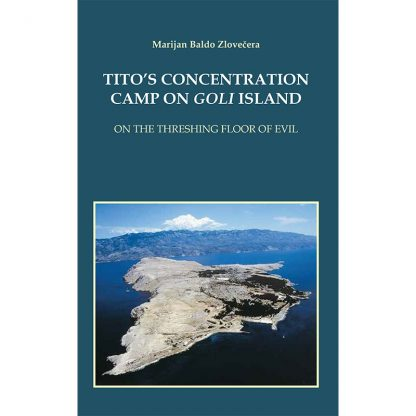 Baldo Zlovečera - TITO'S CONCETRATION CAMP ON GOLI ISLAND - On the threshing floor of evil