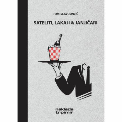Tomislav Jonjić - Sateliti, lakaji & janjičari