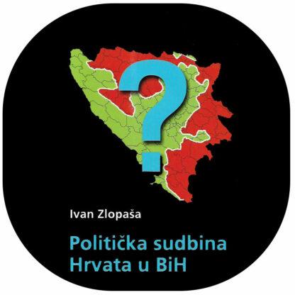 Ivan Zlopaša - Politička sudbina Hrvata u BiH