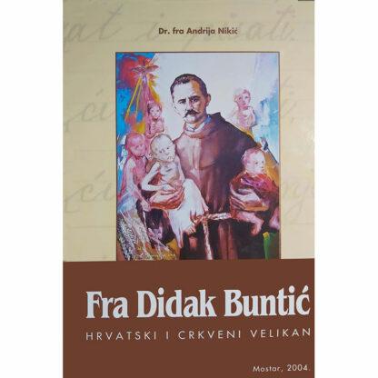 Andrija Nikić - Fra Didak Buntić - HRVATSKI I CRKVENI VELIKAN